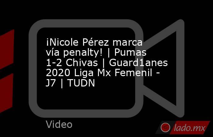 ¡Nicole Pérez marca vía penalty!   Pumas 1-2 Chivas   Guard1anes 2020 Liga Mx Femenil - J7   TUDN. Noticias en tiempo real