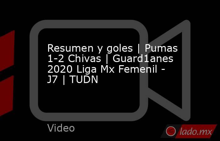 Resumen y goles   Pumas 1-2 Chivas   Guard1anes 2020 Liga Mx Femenil - J7   TUDN. Noticias en tiempo real