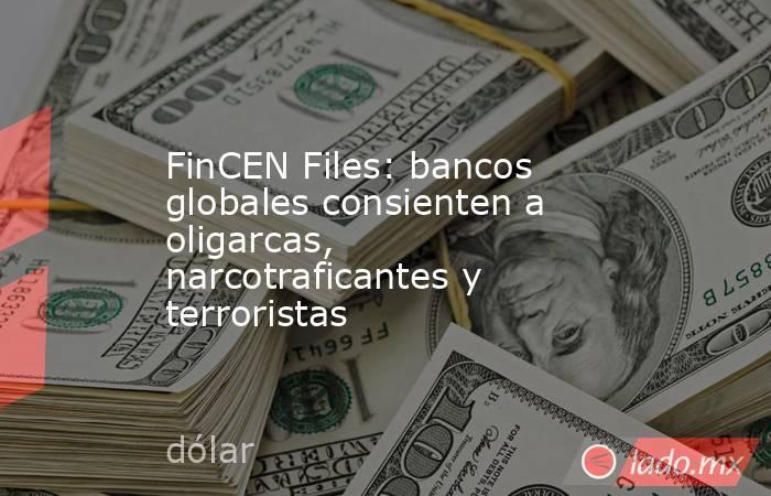 FinCEN Files: bancos globales consienten a oligarcas, narcotraficantes y terroristas. Noticias en tiempo real