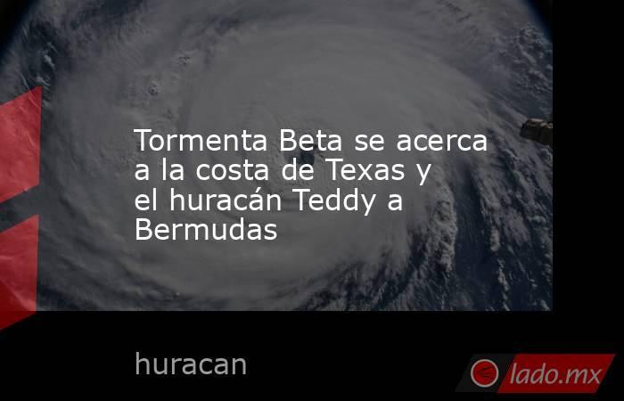 Tormenta Beta se acerca a la costa de Texas y el huracán Teddy a Bermudas. Noticias en tiempo real