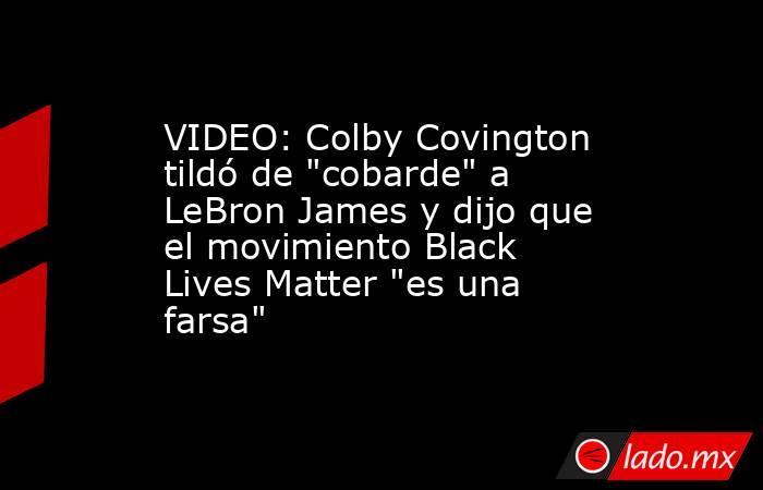 VIDEO: Colby Covington tildó de