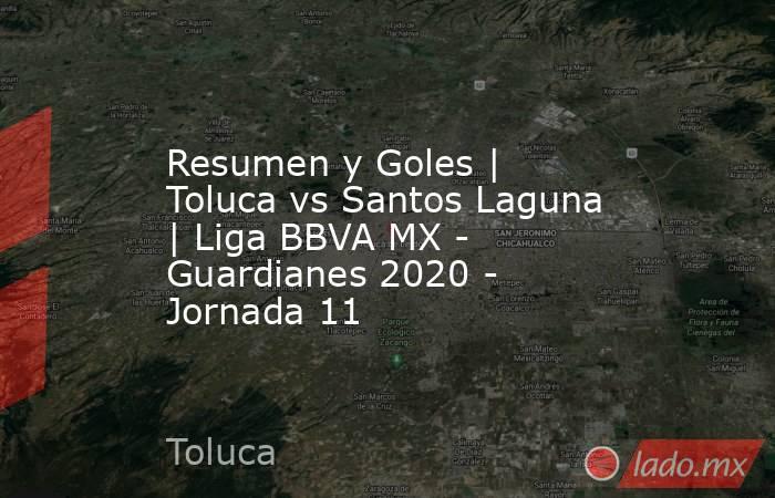 Resumen y Goles   Toluca vs Santos Laguna   Liga BBVA MX - Guardianes 2020 - Jornada 11. Noticias en tiempo real