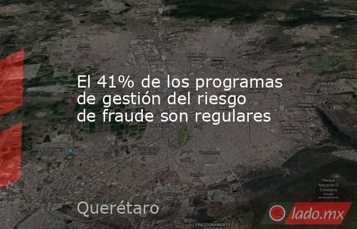 El 41% de los programas de gestión del riesgo de fraude son regulares. Noticias en tiempo real