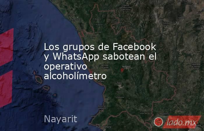 Los grupos de Facebook y WhatsApp sabotean el operativo alcoholímetro. Noticias en tiempo real