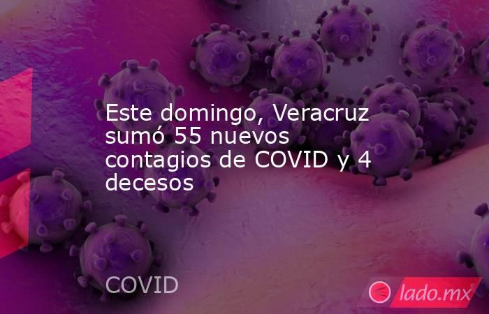 Este domingo, Veracruz sumó 55 nuevos contagios de COVID y 4 decesos. Noticias en tiempo real