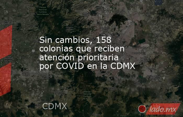 Sin cambios, 158 colonias que reciben atención prioritaria por COVID en la CDMX. Noticias en tiempo real