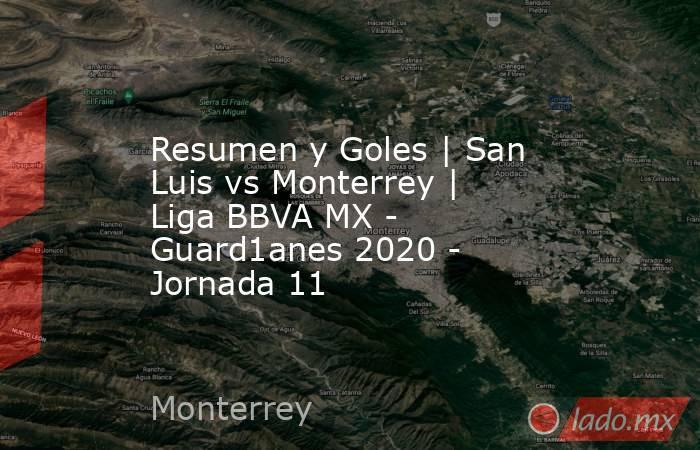 Resumen y Goles   San Luis vs Monterrey   Liga BBVA MX - Guard1anes 2020 - Jornada 11. Noticias en tiempo real