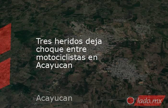 Tres heridos deja choque entre motociclistas en Acayucan. Noticias en tiempo real