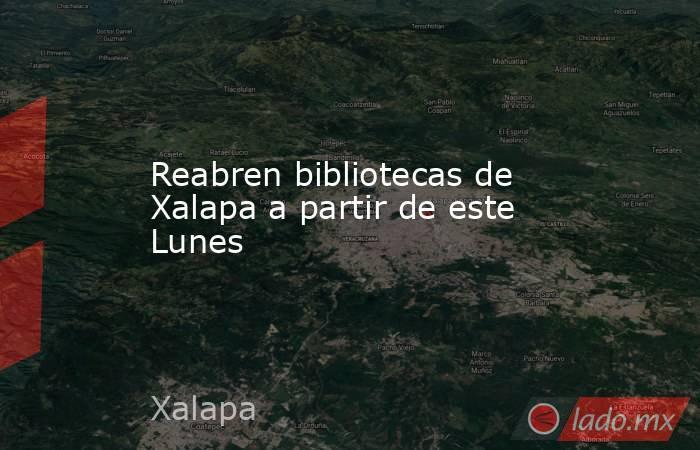 Reabren bibliotecas de Xalapa a partir de este Lunes. Noticias en tiempo real
