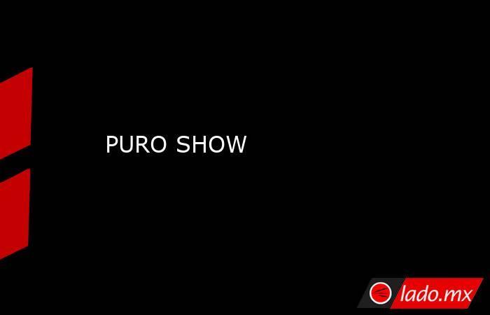 PURO SHOW. Noticias en tiempo real