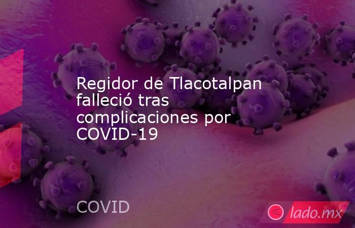 Regidor de Tlacotalpan falleció tras complicaciones por COVID-19. Noticias en tiempo real