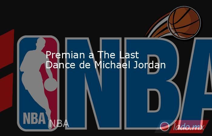Premian a The Last Dance de Michael Jordan. Noticias en tiempo real