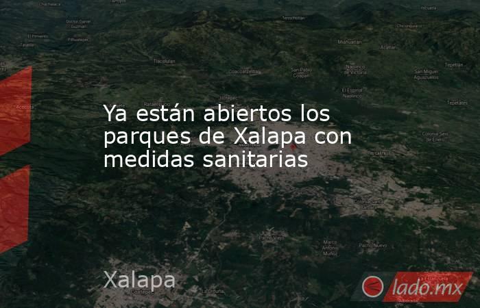 Ya están abiertos los parques de Xalapa con medidas sanitarias. Noticias en tiempo real
