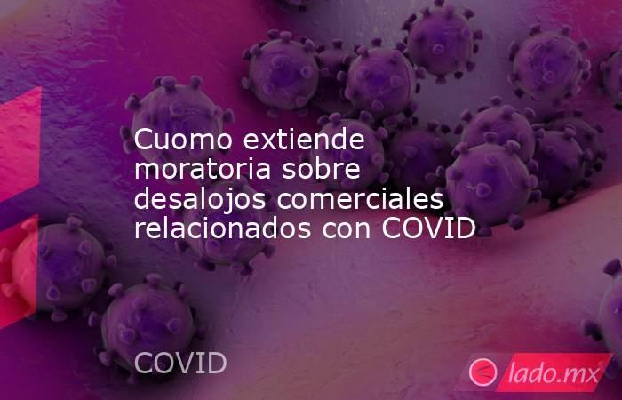 Cuomo extiende moratoria sobre desalojos comerciales relacionados con COVID. Noticias en tiempo real