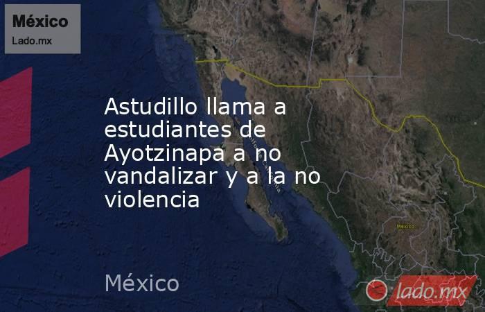 Astudillo llama a estudiantes de Ayotzinapa a no vandalizar y a la no violencia. Noticias en tiempo real