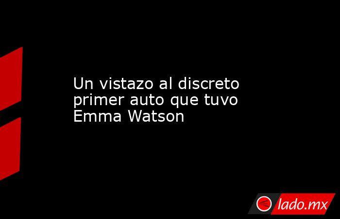 Un vistazo al discreto primer auto que tuvo Emma Watson. Noticias en tiempo real