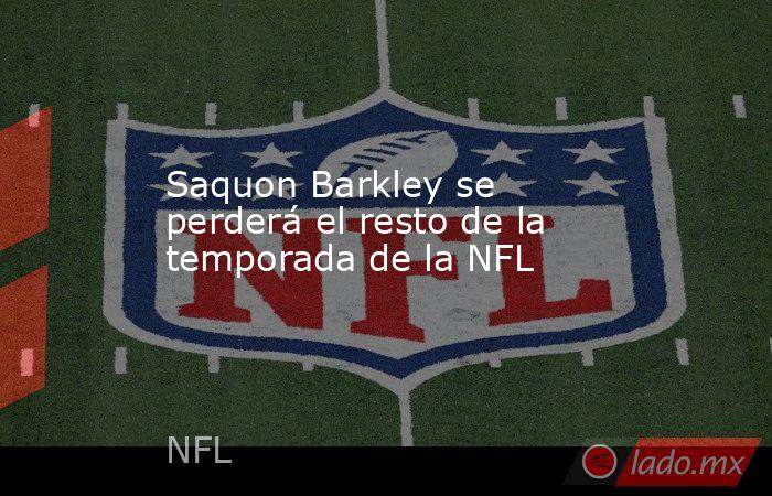 Saquon Barkley se perderá el resto de la temporada de la NFL. Noticias en tiempo real