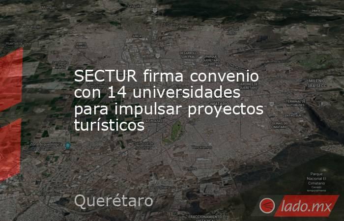 SECTUR firma convenio con 14 universidades para impulsar proyectos turísticos. Noticias en tiempo real
