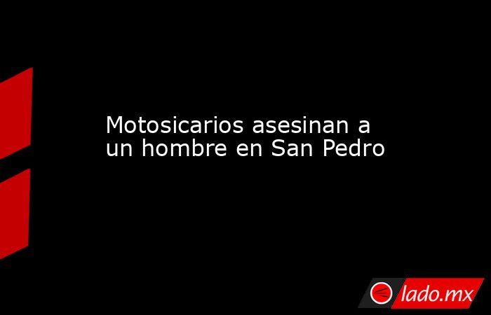 Motosicarios asesinan a un hombre en San Pedro. Noticias en tiempo real