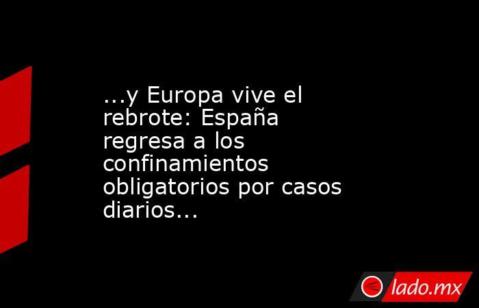 ...y Europa vive el rebrote: España regresa a los confinamientos obligatorios por casos diarios.... Noticias en tiempo real