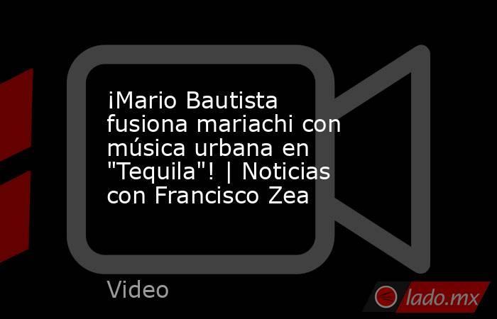 ¡Mario Bautista fusiona mariachi con música urbana en