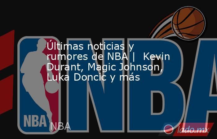 Últimas noticias y rumores de NBA |  Kevin Durant, Magic Johnson, Luka Doncic y más. Noticias en tiempo real