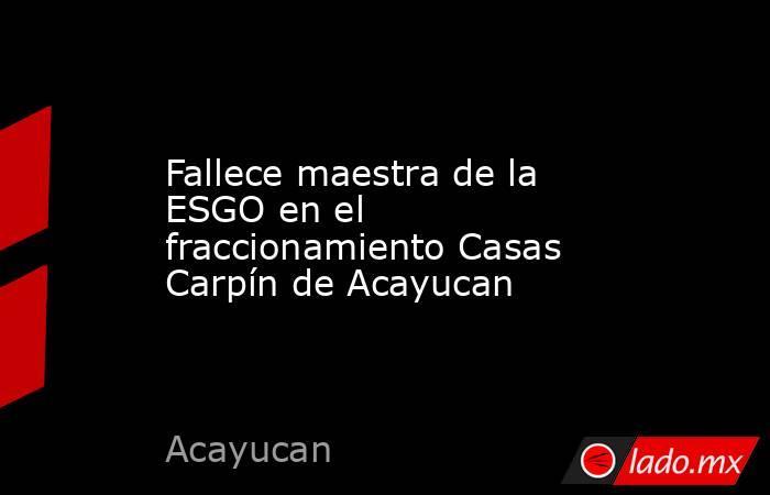 Fallece maestra de la ESGO en el fraccionamiento Casas Carpín de Acayucan. Noticias en tiempo real