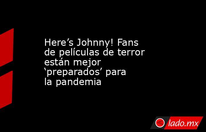 Here's Johnny! Fans de películas de terror están mejor 'preparados' para la pandemia. Noticias en tiempo real