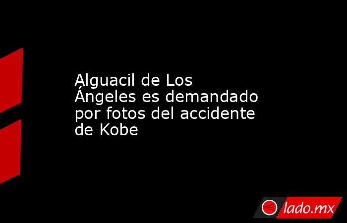 Alguacil de Los Ángeles es demandado por fotos del accidente de Kobe. Noticias en tiempo real