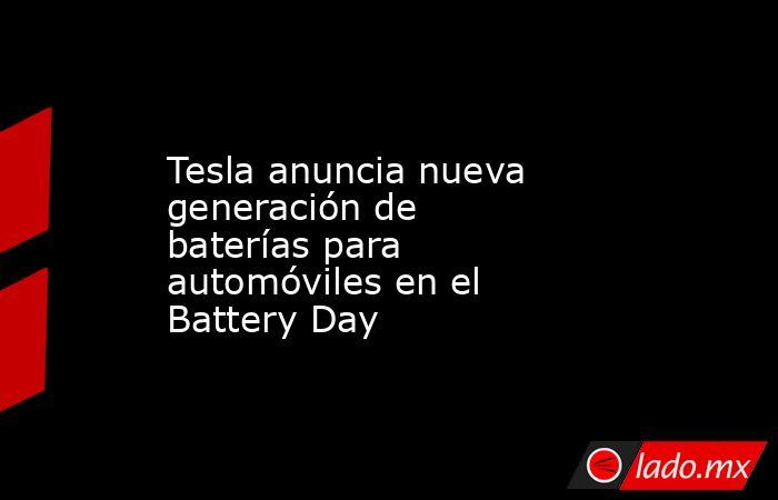 Tesla anuncia nueva generación de baterías para automóviles en el Battery Day. Noticias en tiempo real