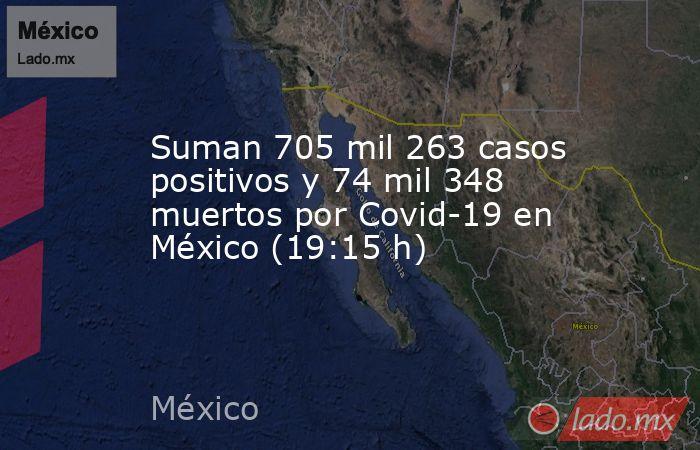 Suman 705 mil 263 casos positivos y 74 mil 348 muertos por Covid-19 en México (19:15 h). Noticias en tiempo real