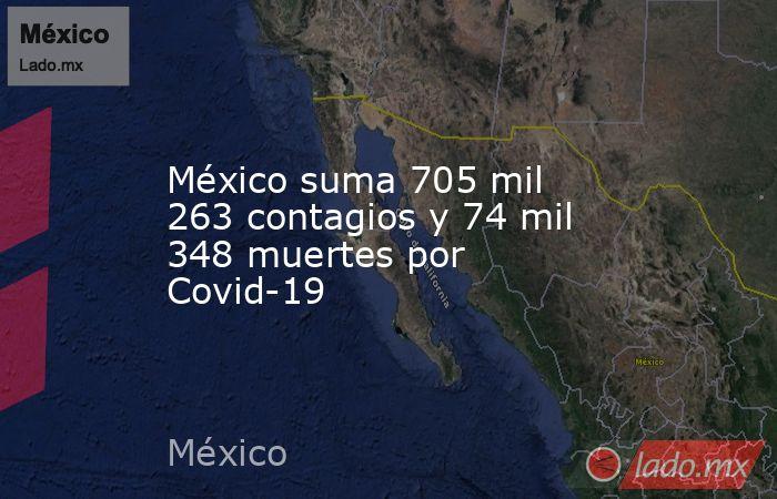 México suma 705 mil 263 contagios y 74 mil 348 muertes por Covid-19. Noticias en tiempo real