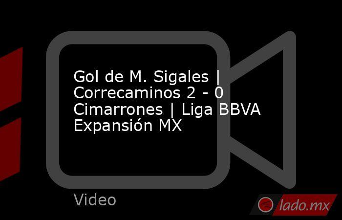 Gol de M. Sigales | Correcaminos 2 - 0 Cimarrones | Liga BBVA Expansión MX. Noticias en tiempo real