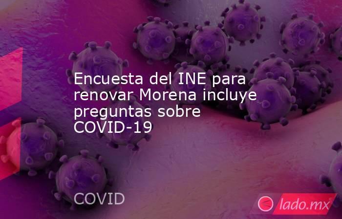 Encuesta del INE para renovar Morena incluye preguntas sobre COVID-19. Noticias en tiempo real