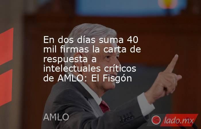 En dos días suma 40 mil firmas la carta de respuesta a intelectuales críticos de AMLO: El Fisgón. Noticias en tiempo real