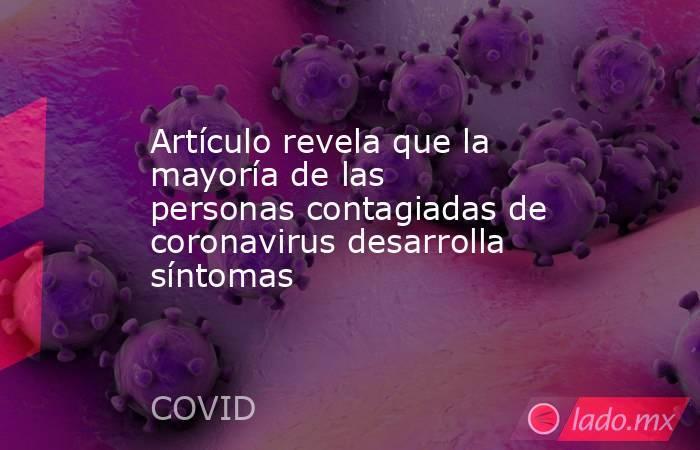 Artículo revela que la mayoría de las personas contagiadas de coronavirus desarrolla síntomas. Noticias en tiempo real