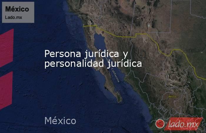 Persona jurídica y personalidad jurídica. Noticias en tiempo real