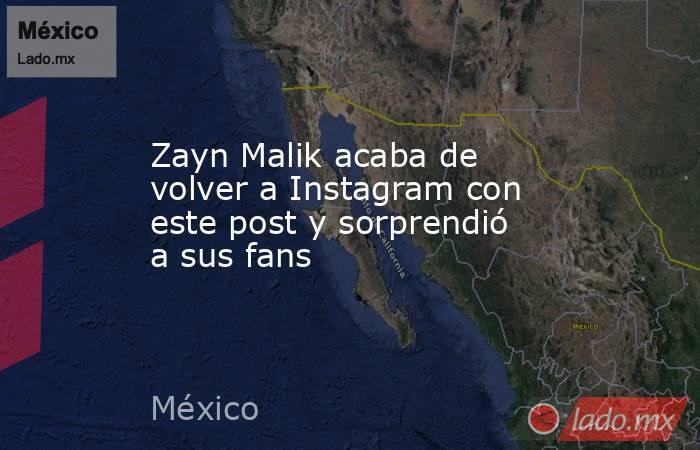 Zayn Malik acaba de volver a Instagram con este post y sorprendió a sus fans. Noticias en tiempo real