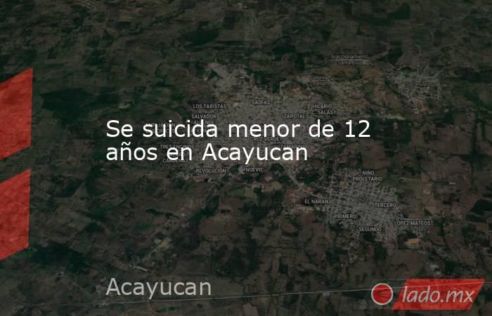 Se suicida menor de 12 años en Acayucan. Noticias en tiempo real