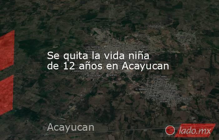 Se quita la vida niña de 12 años en Acayucan. Noticias en tiempo real
