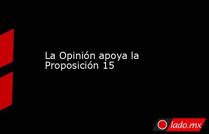 La Opinión apoya la Proposición 15. Noticias en tiempo real