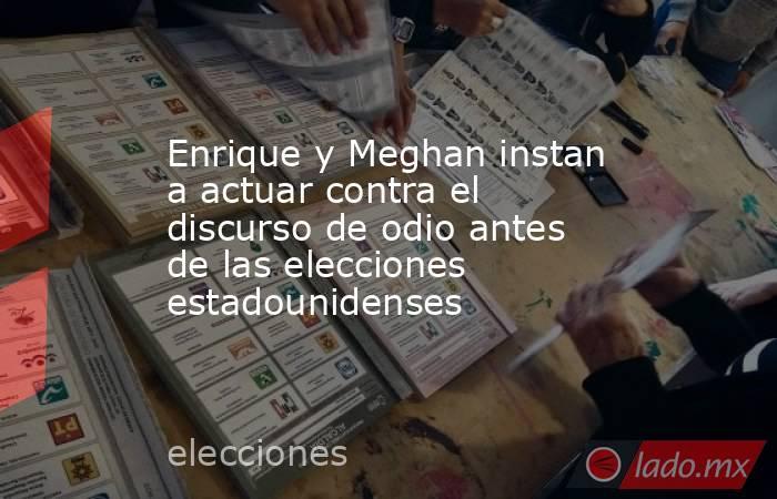 Enrique y Meghan instan a actuar contra el discurso de odio antes de las elecciones estadounidenses. Noticias en tiempo real