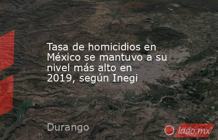 Tasa de homicidios en México se mantuvo a su nivel más alto en 2019, según Inegi. Noticias en tiempo real