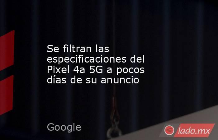 Se filtran las especificaciones del Pixel 4a 5G a pocos días de su anuncio. Noticias en tiempo real