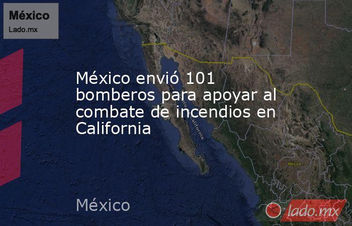 México envió 101 bomberos para apoyar al combate de incendios en California. Noticias en tiempo real