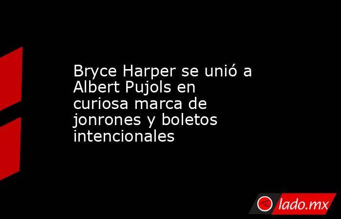 Bryce Harper se unió a Albert Pujols en curiosa marca de jonrones y boletos intencionales. Noticias en tiempo real