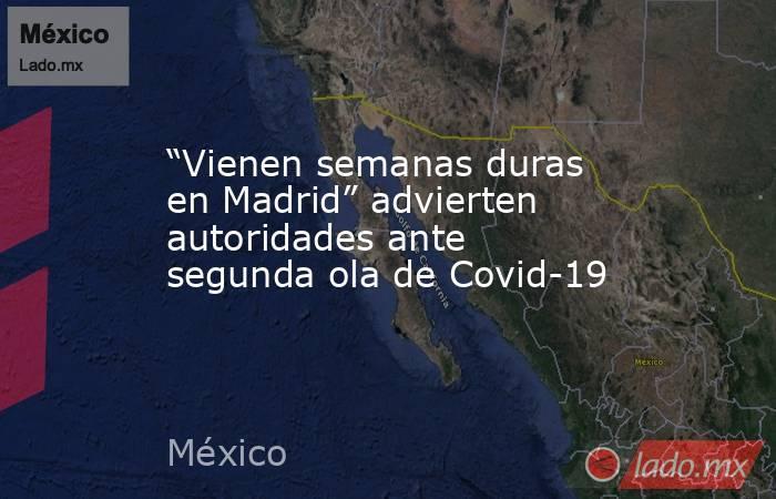 """""""Vienen semanas duras en Madrid"""" advierten autoridades ante segunda ola de Covid-19. Noticias en tiempo real"""