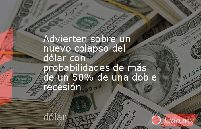 Advierten sobre un nuevo colapso del dólar con probabilidades de más de un 50% de una doble recesión. Noticias en tiempo real