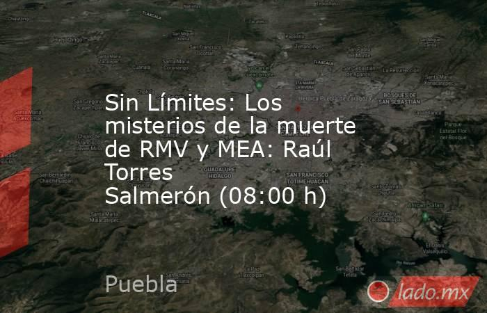 Sin Límites: Los misterios de la muerte de RMV y MEA: Raúl Torres Salmerón(08:00 h). Noticias en tiempo real