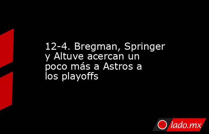 12-4. Bregman, Springer y Altuve acercan un poco más a Astros a los playoffs. Noticias en tiempo real
